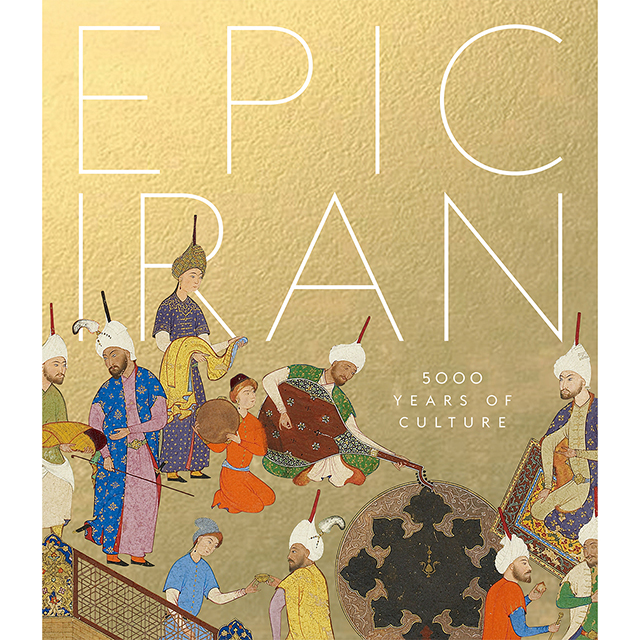Epic Iran: 5000 Years of Culture (Hardback)